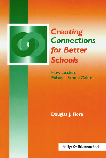Creating Connections for Better Schools How Leaders Enhance School Culture book cover
