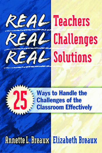 Real Teachers, Real Challenges, Real Solutions 25 Ways to Handle the Challenges of the Classroom Effectively book cover