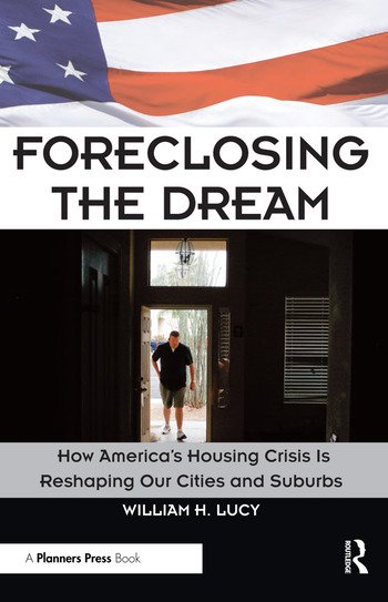 Foreclosing the Dream How America's Housing Crisis is Reshaping our Cities and Suburbs book cover