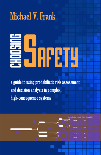 Choosing Safety A Guide to Using Probabilistic Risk Assessment and Decision Analysis in Complex, High-Consequence Systems book cover