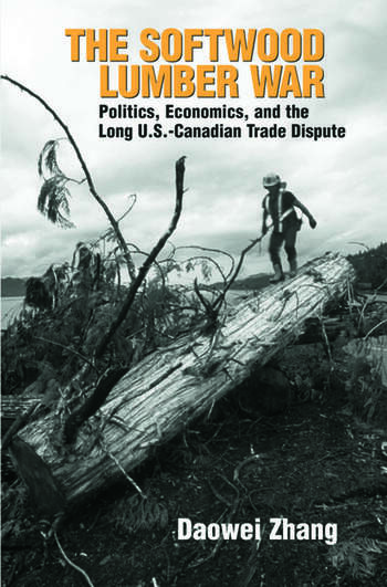 The Softwood Lumber War Politics, Economics, and the Long U.S.-Canadian Trade Dispute book cover