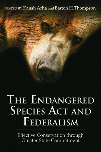 The Endangered Species Act and Federalism Effective Conservation through Greater State Commitment book cover