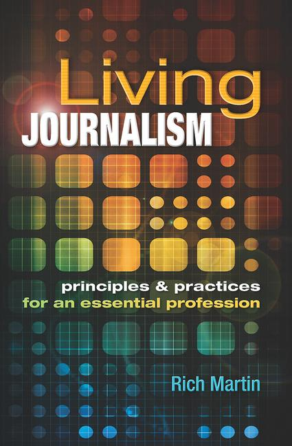 Living Journalism: Principles & Practices for an Essential Profession Principles & Practices for an Essential Profession book cover