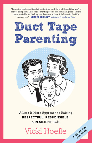 Duct Tape Parenting A Less is More Approach to Raising Respectful, Responsible and Resilient Kids book cover