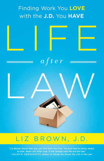 Life After Law Finding Work You Love with the J.D. You Have book cover