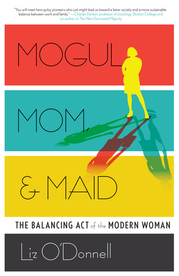 Mogul, Mom, & Maid The Balancing Act of the Modern Woman book cover