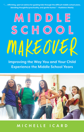 Middle School Makeover Improving the Way You and Your Child Experience the Middle School Years book cover