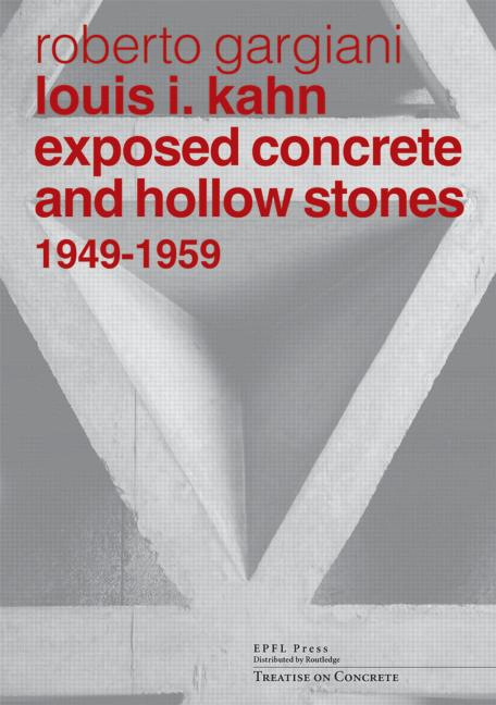 Louis I. Kahn Exposed Concrete and Hollow Stones, 1949-1959 book cover