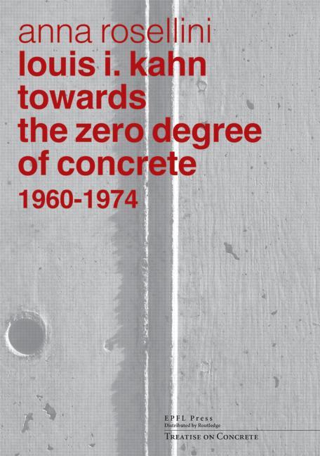 Louis I. Kahn Towards the Zero Degree of Concrete, 1960-1974 book cover