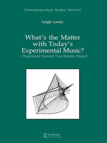 What's the Matter with Today's Experimental Music? Organized Sound Too Rarely Heard book cover