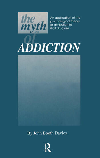 Myth of Addiction An Application of the Psychological Theory of Attribution to Illicit Drug Use book cover