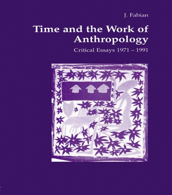 Time and the Work of Anthropology Critical Essays 1971-1981 book cover