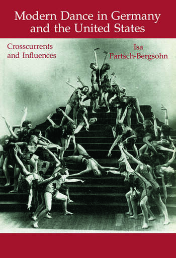 Modern Dance in Germany and the United States Crosscurrents and Influences book cover
