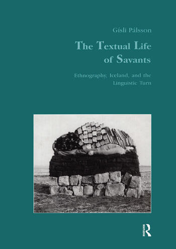 The Textual Life of Savants Ethnography, Iceland, and the Linguistic Turn book cover