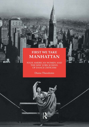 First We Take Manhattan Four American Women and the New York School of Dance Criticism book cover