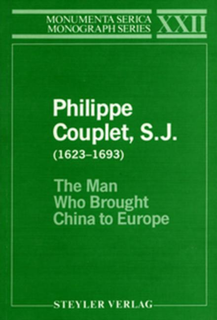 Philippe Couplet, S.J. (1623–1693) The Man Who Brought China to Europe book cover