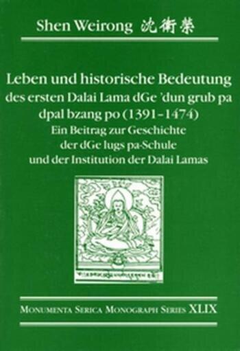 Leben und historische Bedeutung des ersten Dalai Lama dGe'dun grub pa dpal bzang po (1391–1474) Ein Beitrag zur Geschichte der d'Ge lugs pa-Schule und der Institution der Dalai Lamas book cover