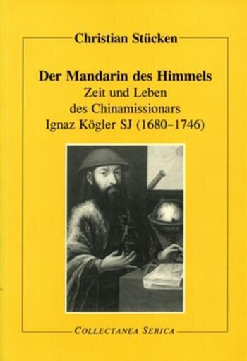Zeit und Leben des Chinamissionars Ignaz Kögler SJ (1680-1746) book cover
