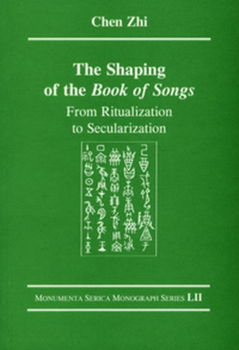 The Shaping of the Book of Songs From Ritualization to Secularization book cover