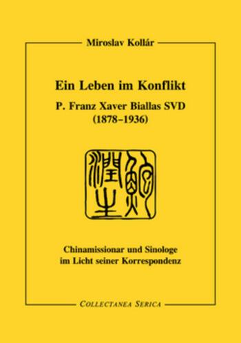 Ein Leben im Konflikt P. Franz Xaver Biallas SVD (1878-1936). Chinamissionar und Sinologe im Licht seiner Korrespondenz book cover