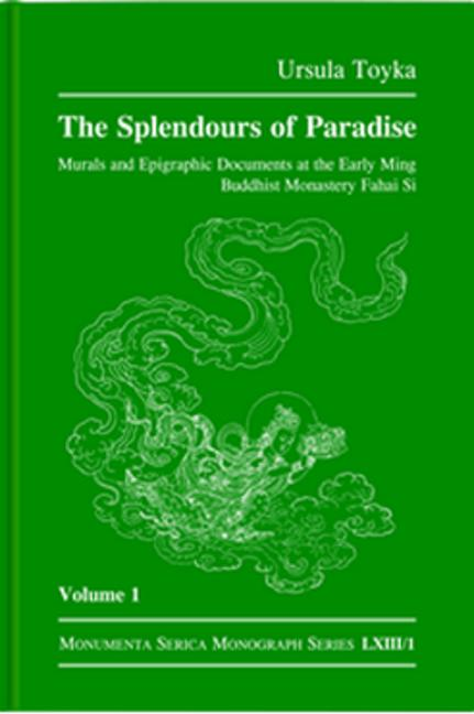 Splendours of Paradise Murals and Epigraphic Documents at the Early Ming Buddhist Monastery Fahai Si: Volume 1 & 2 book cover