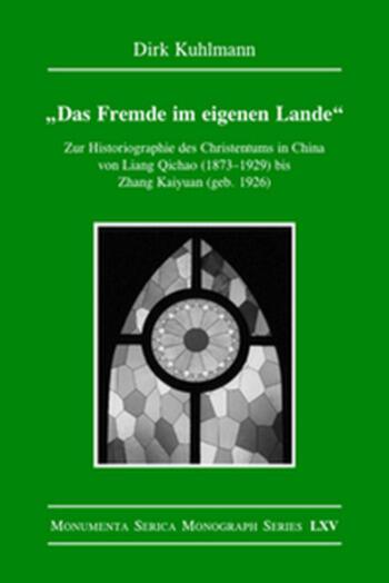 Das Fremde im eigenen Lande Zur Historiographie des Christentums in China von Liang Qichao (1873–1929) bis Zhang Kaiyuan (geb. 1926) book cover