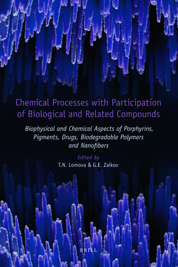 Chemical Processes with Participation of Biological and Related Compounds Biophysical and Chemical Aspects of Porphyrins, Pigments, Drugs, Biodegradable Polymers and Nanofibers book cover