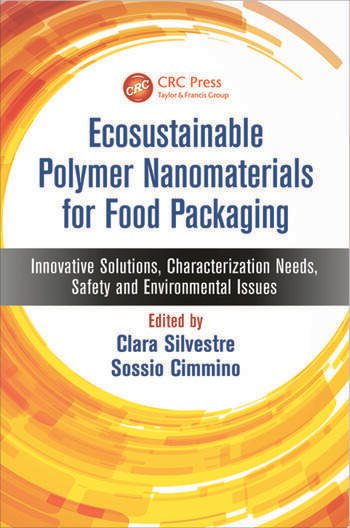 Ecosustainable Polymer Nanomaterials for Food Packaging Innovative Solutions, Characterization Needs, Safety and Environmental Issues book cover