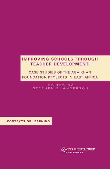 Improving Schools Through Teacher Development Case Studies of the Aga Khan Foundation Projects in East Africa book cover