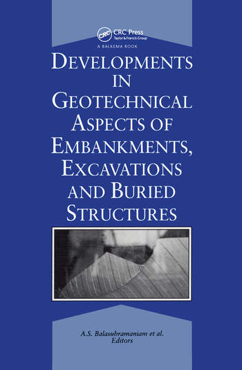 Developments in Geotechnical Aspects of Embankments, Excavations and Buried Structures Proceedings of the symposium held in 1988 and 1990 at Bangkok on underground excavations in soils and rocks. book cover