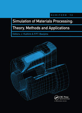 Simulation of Materials Processing: Theory, Methods and Applications Proceedings of the sixth international conference, NUMIFORM'98, Enschede, Netherlands, 22-25 June 1998 book cover