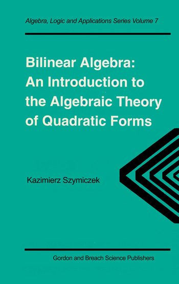 Bilinear Algebra An Introduction to the Algebraic Theory of Quadratic Forms book cover