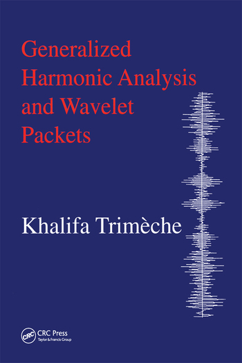 Generalized Harmonic Analysis and Wavelet Packets An Elementary Treatment of Theory and Applications book cover