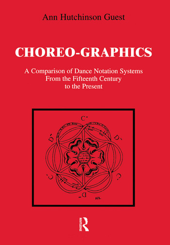 Choreographics A Comparison of Dance Notation Systems from the Fifteenth Century to the Present book cover