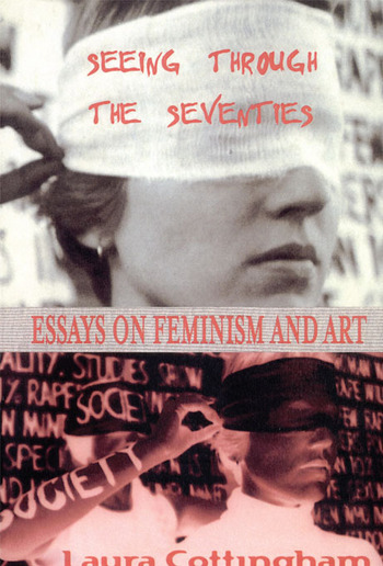 Seeing Through the Seventies Essays on Feminism and Art book cover