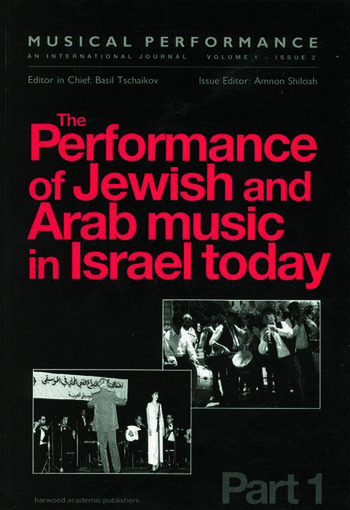 The Performance of Jewish and Arab Music in Israel Today A special issue of the journal Musical Performance book cover