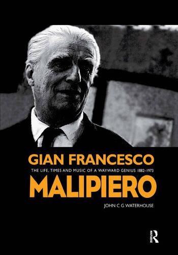 Gian Francesco Malipiero (1882-1973) The Life, Times and Music of a Wayward Genius book cover