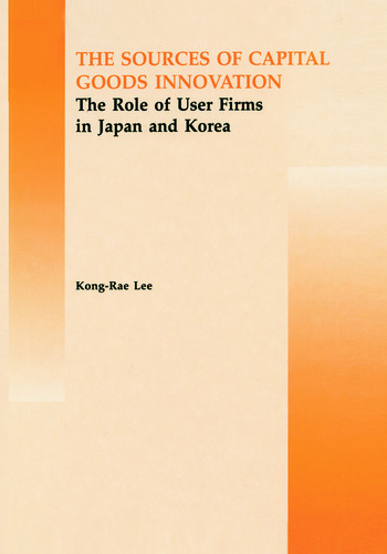 The Source of Capital Goods Innovation The Role of User Firms in Japan and Korea book cover