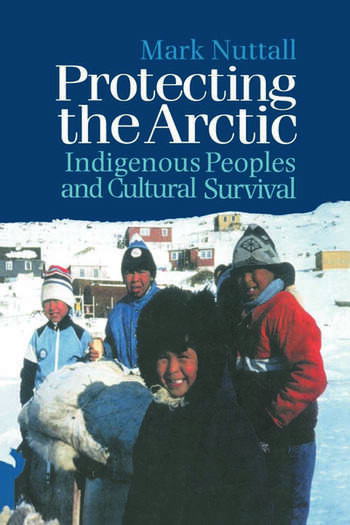 Protecting the Arctic Indigenous Peoples and Cultural Survival book cover