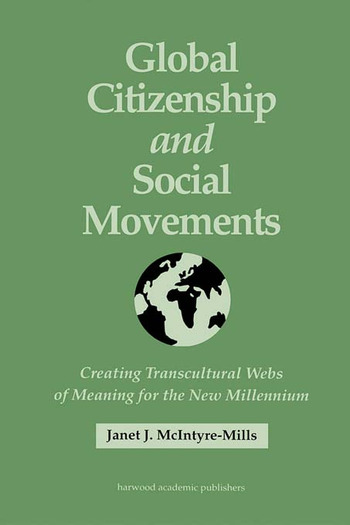 Global Citizenship and Social Movements Creating Transcultural Webs of Meaning for the New Millennium book cover