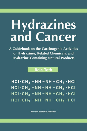 Hydrazines and Cancer A Guidebook on the Carciognic Activities of Hydrazines, Related Chemicals, and Hydrazine Containing Natural Products book cover