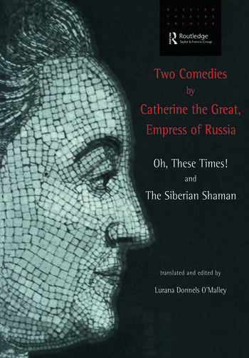 Two Comedies by Catherine the Great, Empress of Russia Oh, These Times! and The Siberian Shaman book cover