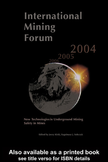 International Mining Forum 2004, New Technologies in Underground Mining, Safety in Mines Proceedings of the Fifth International Mining Forum 2004, Cracow - Szczyrk - Wieliczka, Poland, 24-29 February 2004 book cover