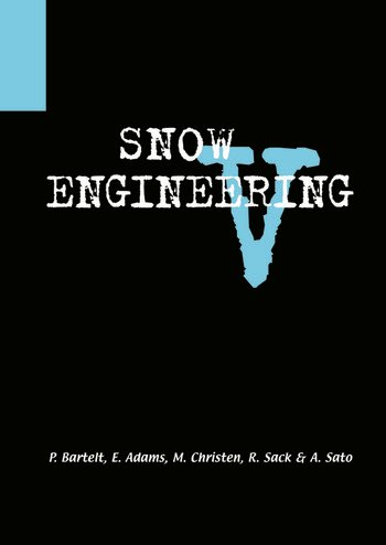 Snow Engineering V Proceedings of the Fifth International Conference on Snow Engineering, 5-8 July 2004, Davos, Switzerland book cover