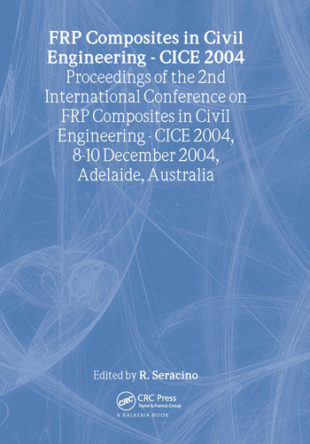 FRP Composites in Civil Engineering - CICE 2004 Proceedings of the 2nd International Conference on FRP Composites in Civil Engineering - CICE 2004, 8-10 December 2004, Adelaide, Australia book cover