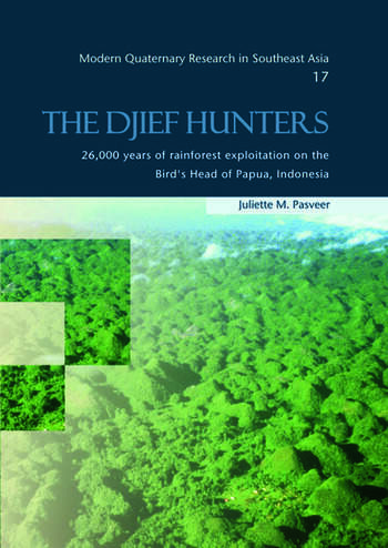 The Djief Hunters, 26,000 Years of Rainforest Exploitation on the Bird's Head of Papua, Indonesia Modern Quaternary Research in Southeast Asia, volume 17 book cover