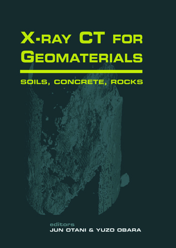 Xray CT for Geomaterials Soils, Concrete, Rocks International Workshop on Xray CT for Geomaterials, Kumamoto, Japan book cover