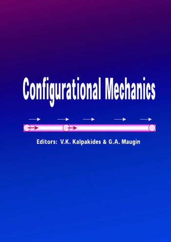 Configurational Mechanics Proceedings of the Symposium on Configurational Mechanics, Thessaloniki, Greece, 17-22 August 2003 book cover