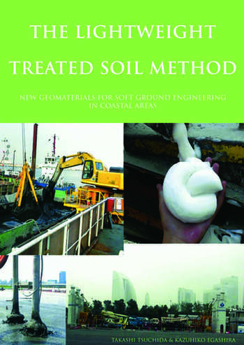 The Lightweight Treated Soil Method New Geomaterials for Soft Ground Engineering in Coastal Areas book cover