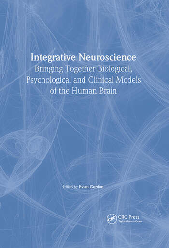 Integrative Neuroscience Bringing Together Biological, Psychological and Clinical Models of the Human Brain book cover